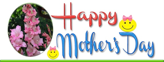 Happy Mother's Day - Sunday May 11 2014