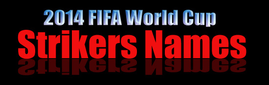Strikers names - FIFA World Cup in Brazil June-July